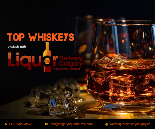Top Whiskeys available with Liquor Delivery Calgary